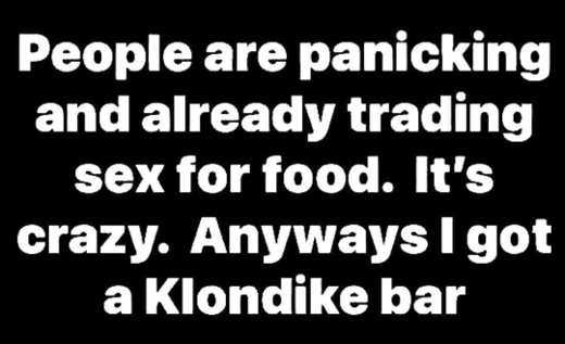 people are panicking trading food for sex i got a klondike bar