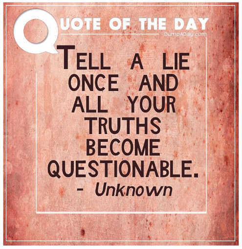 quote tell a lie once all truths become questionable