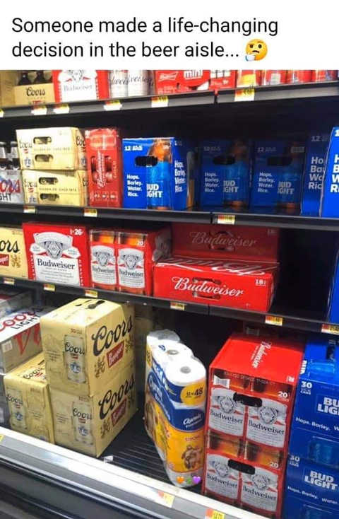 someone made life changing decision in beer aisle toilet paper