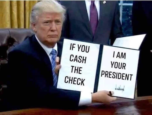 trump if you cash the check i am your president