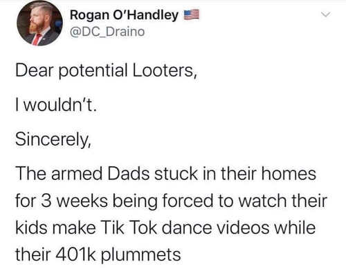 tweet o handley dear potential looters dont armed dads stuck forced to watch tik tok while 401k plummets