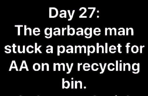 day 27 quarantine garbage man stuck pamphlet for aa on my recycling bin
