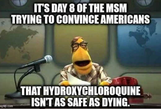 day 8 of msm trying to convince americans that hydroxychloroquine isnt as safe as dying