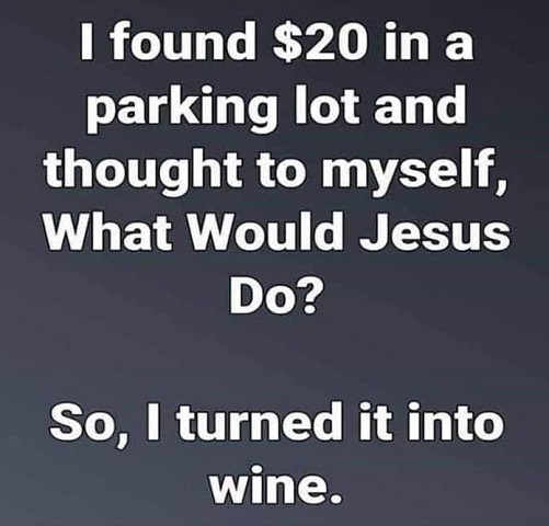 found 20 in parking lot what would jesus do turned it into wine