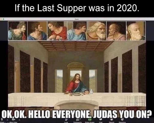 if last supper was in 2020 zoom jesus judas you on
