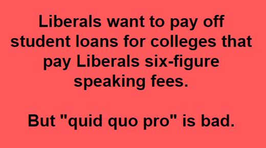 liberals want to pay off student loans for colleges paying liberals six figure speaking fees quid pro quo