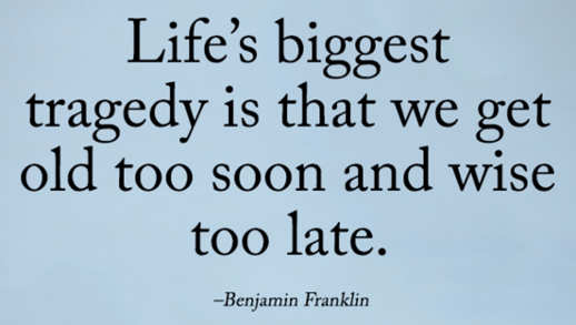quote benjamin franklin lifes biggest tragedy we get told too soon and wise too late