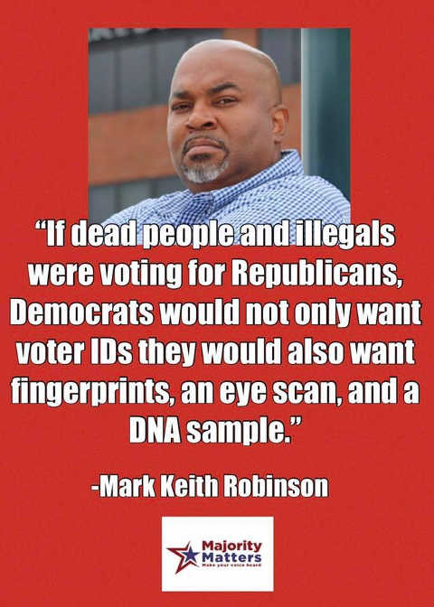 quote keith robinson if dead people illegals voting republicans dems want voter id eye scan fingerprints dna sample