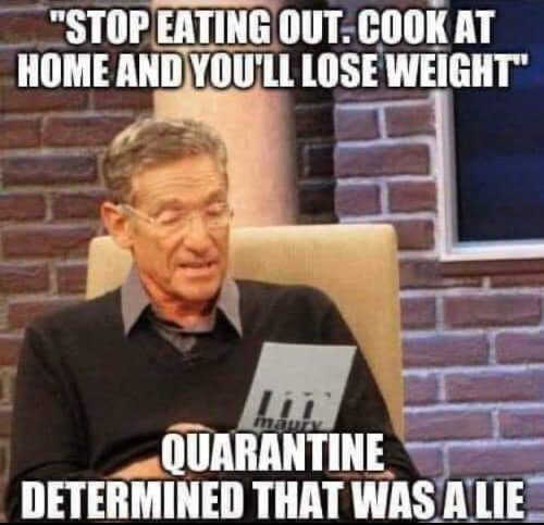 stop eating out cook at home youll lose weight quarantine determined that was a lie