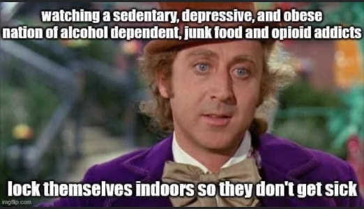 willy wonka watching sedentary depressive obese junk food lock themselves indoors dont get sick