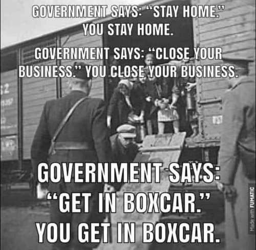 government says stay home close business get in boxcar you obey