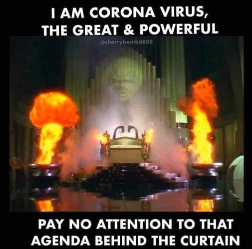 i am corona virus great powerful pay no attention to that agenda behind curtain