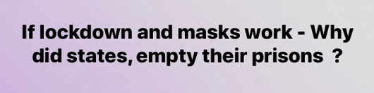 question if lockdown masks work why are states emptying prisons
