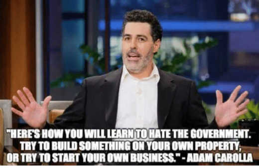 quote adam corolla heres how to learn to hate government build on own property or start own business