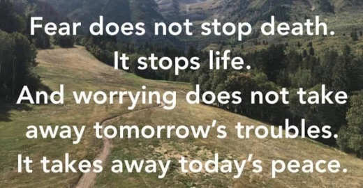 quote fear does not stop death stops life worrying replaces tomorrows troubles with todays peace