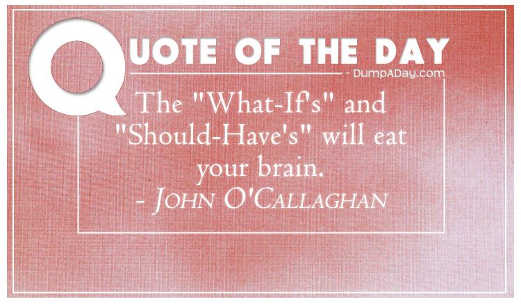 quote what ifs and should haves will eat your brain john ocallaghan
