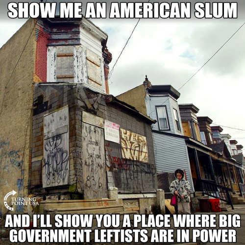 show me american slum ill show you place big government leftists in power
