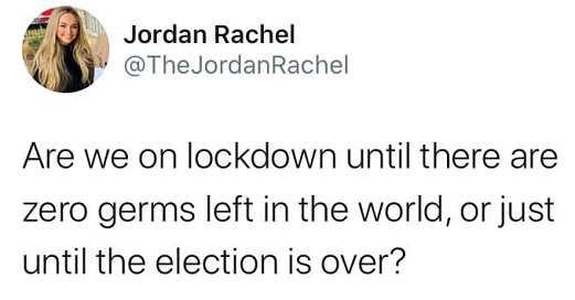 tweet jordan rachel are we on lockdown until zero germs in world or just until election is over