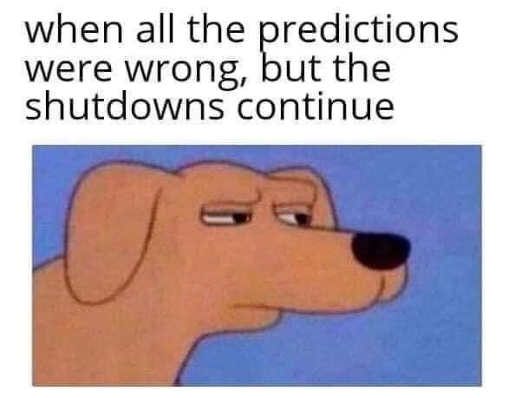 when all predictions were wrong but shutdowns continue