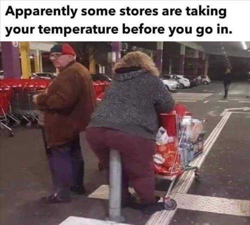 apparently stores taking temperatures before you go in pole in ass