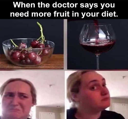 doctor you need more fruit grapes no wine yes