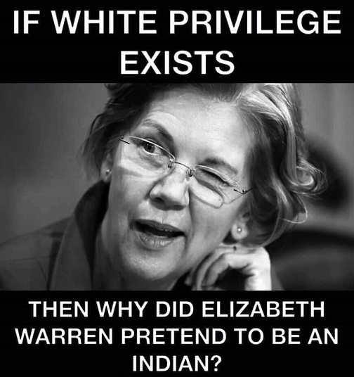 elizabeth warren if white privilege why pretend to be indian