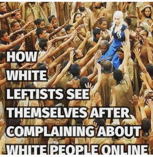 how white leftists see themselves after complaining about white people online