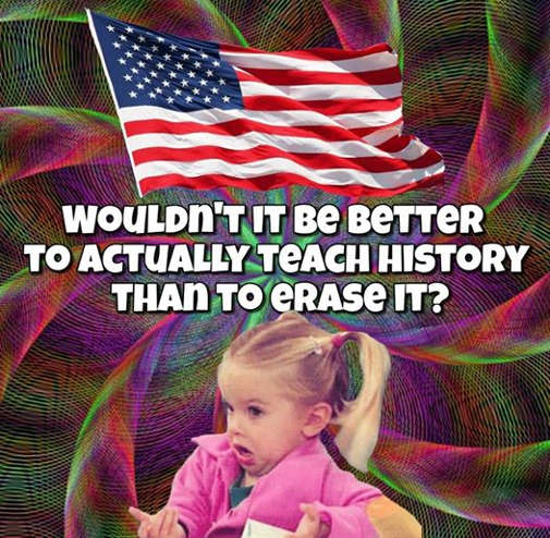 question of day wouldnt it be better to teach history than erase it
