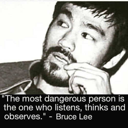 quote bruce lee most dangerous person is one who listens thinks and observes