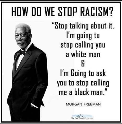 quote morgan freeman how to stop racism stop talking about it no white black man