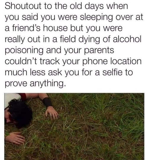 shoutout to old days said sleeping at friends dying in field alcohol poisoning