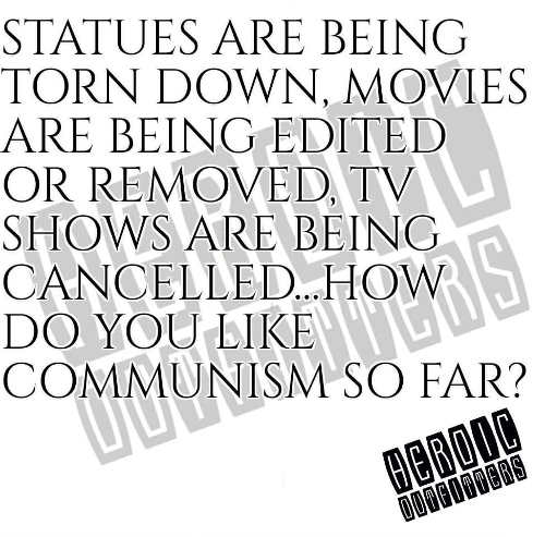 statues torn down movies edited tv shows cancelled like communism so far