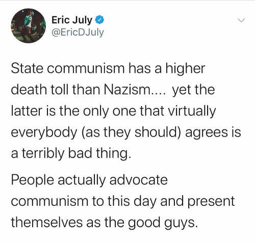 tweet state communism higher death toll that nazism yet latter is only one everyone agrees bad thing eric july