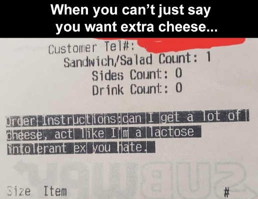 when you cant just say you want extra cheese lactose intolerant ex you hate
