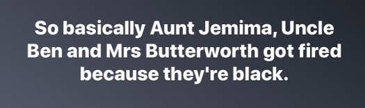 aunt jemima uncle ben mrs butterworth fired because theyre black