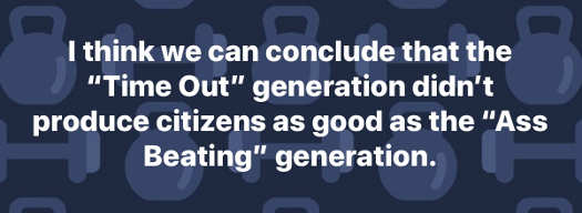 i think we can conclude time out generation didnt produce citizens as good as ass beating one