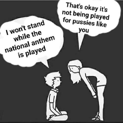kid wont stand for national anthem okay not played for pussies like you