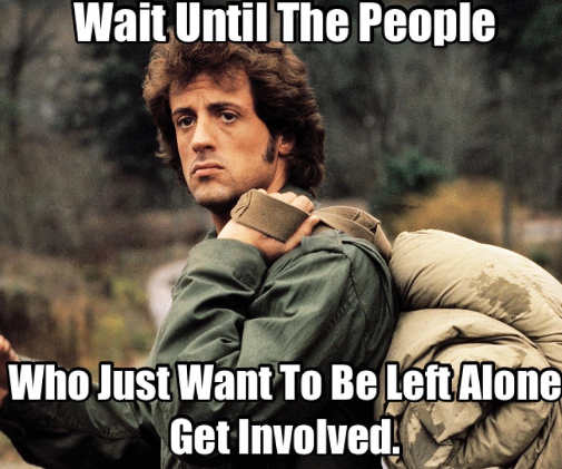 message wait until people just want to be left alone get involved rambo