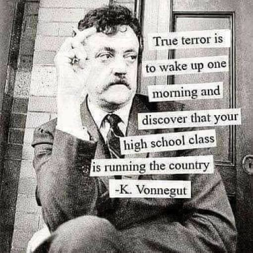 quote kurt vonnegut true terror wake up one morning discover your high school class is running country