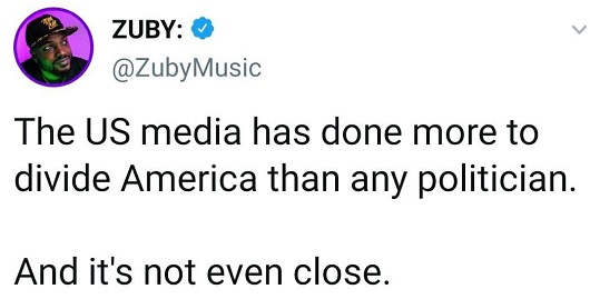 tweet zuby us media done more to divide america that any politician not even close