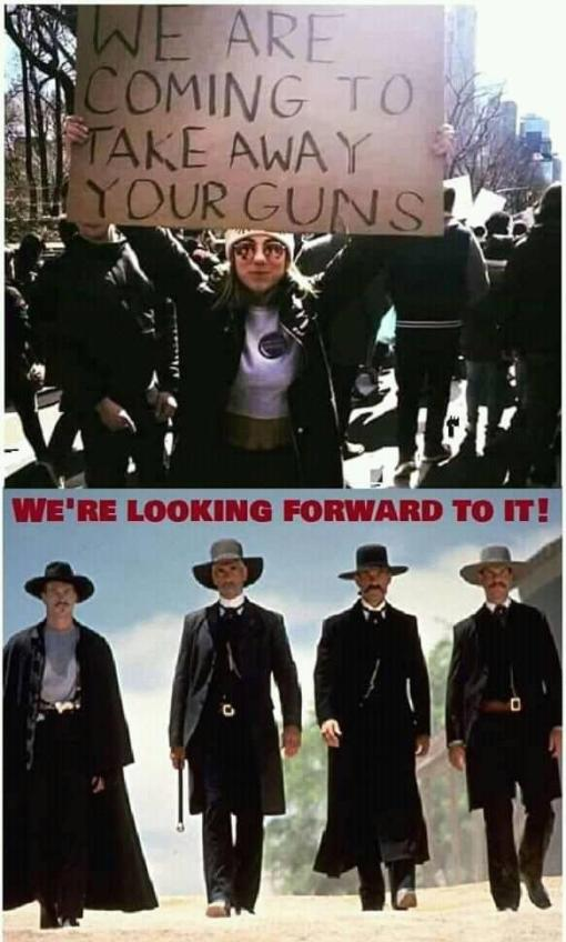 we are coming to take your guns away protester sign looking forward to it wyatt earp doc holliday
