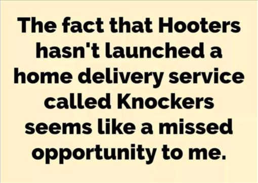 fact hooters hasnt launched home delivery service knockers lost opportunity