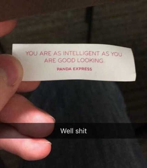 fortune cookie youre as intelligent as you are good looking shit