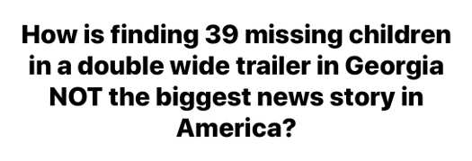 how is finding 39 missing children in a double wide trailer in Georgia not biggest news story in america