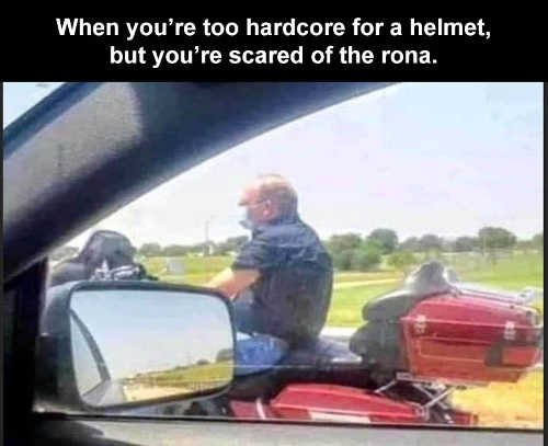 motorcycle youre too hardcore for helmet but wear face mask corona