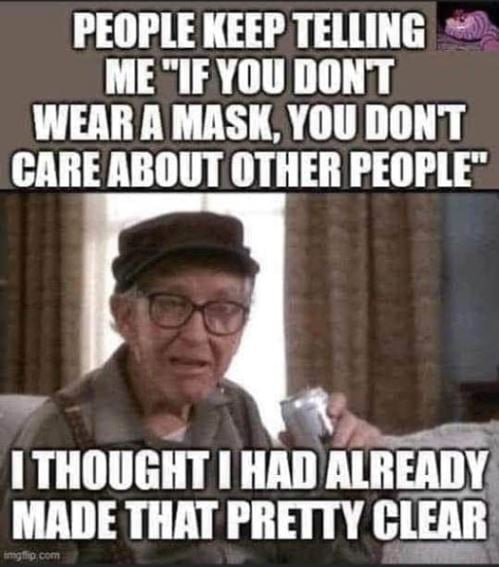 people telling me if dont wear mask dont care about others thought made that clear