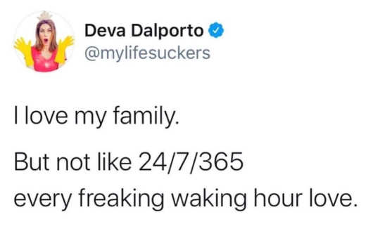 tweet deva dalporto love my family but not 24 7 365 every waking hour