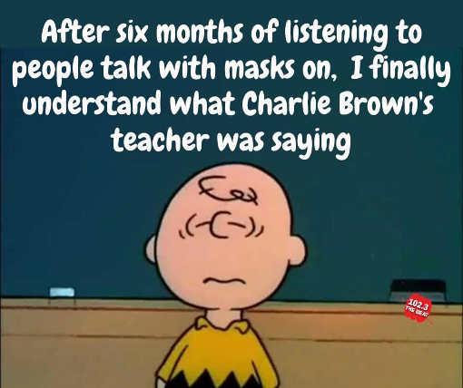 after 6 months masks understand charlie brown teacher saying