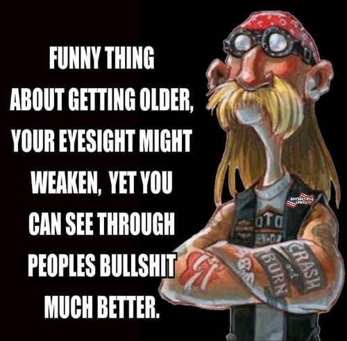 message funny get older eyesight weaken but can see through bullshit much better