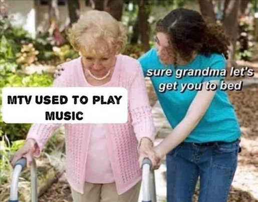 mtv used to play music sure grandma lets get you to bed